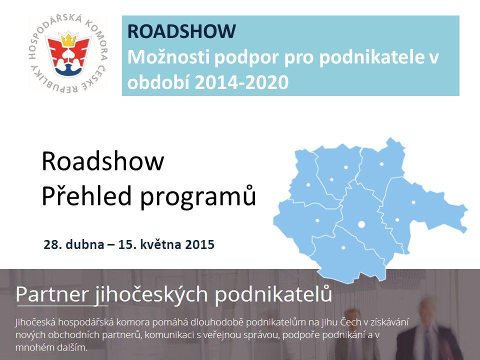 JIHOČESKÁ HOSPODÁŘSKÁ KOMORA Roadshow Přehled programů ROADSHOW Možnosti podpor pro podnikatele v období 2014-2020 28.