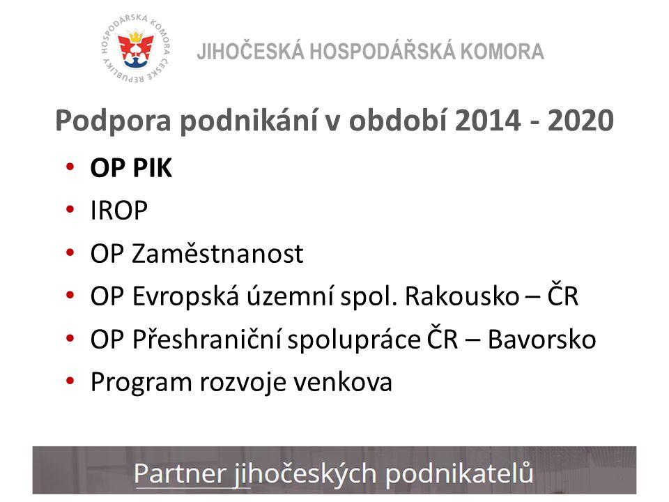 Podpora podnikání v období 2014 - 2020 OP PIK IROP OP Zaměstnanost OP Evropská územní spol.