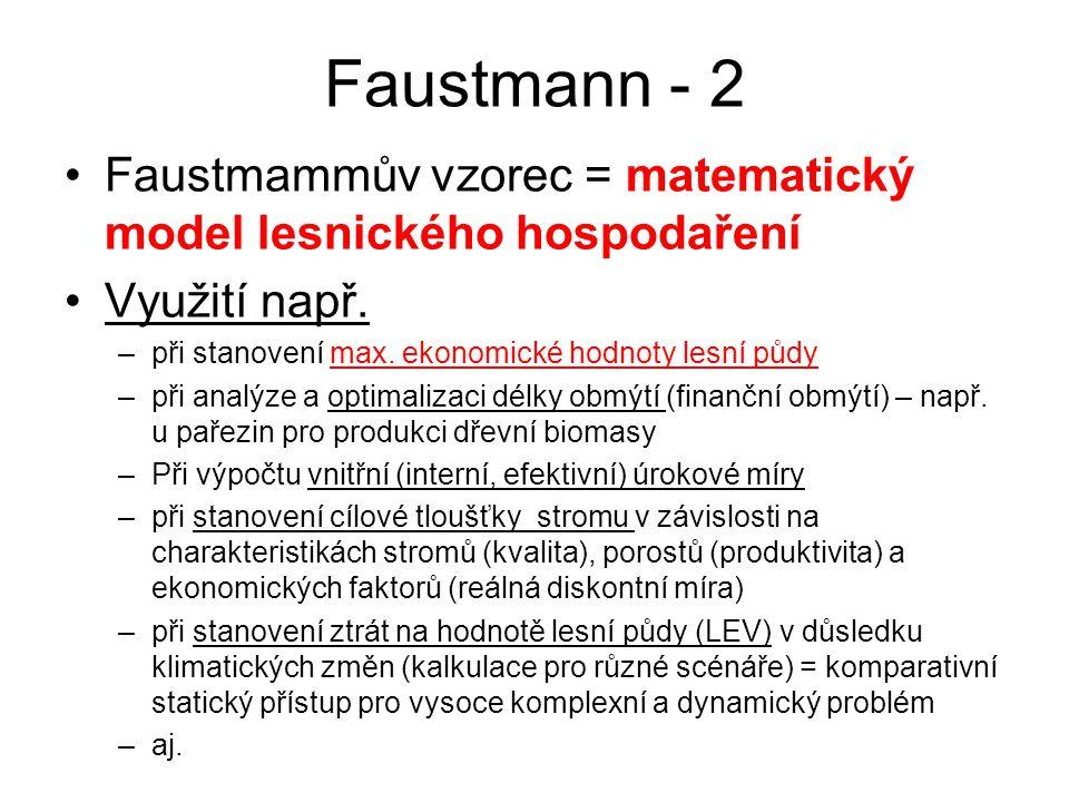 Faustmann - 2 Faustmammův vzorec = matematický model lesnického hospodaření Využití např. –při stanovení max. ekonomické hodnoty lesní půdy –při analý