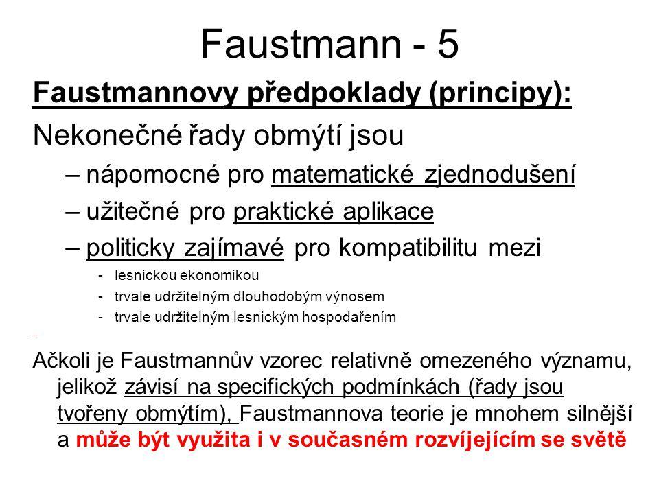 Faustmann - 5 Faustmannovy předpoklady (principy): Nekonečné řady obmýtí jsou –nápomocné pro matematické zjednodušení –užitečné pro praktické aplikace