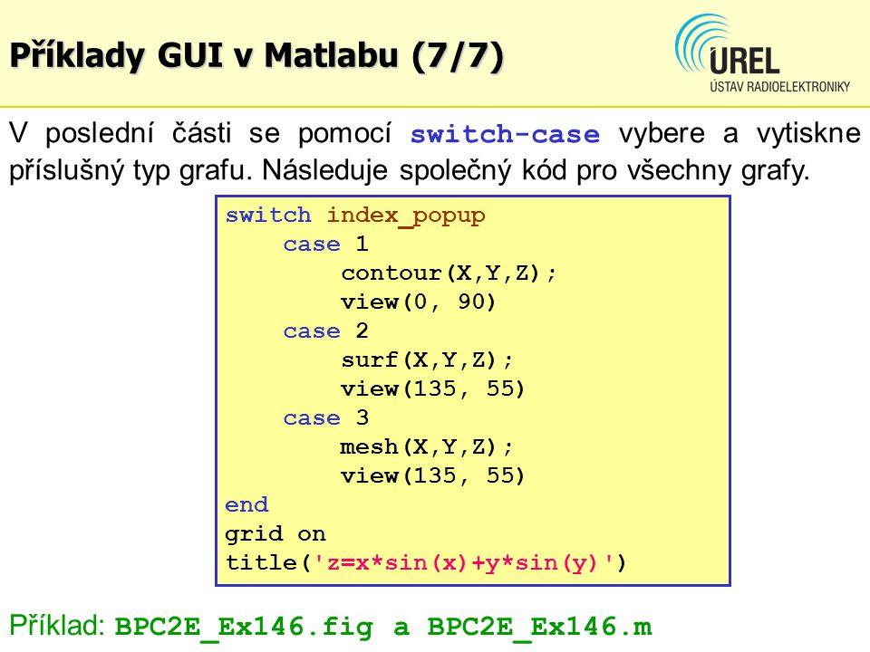 Příklady GUI v Matlabu (7/7) V poslední části se pomocí switch-case vybere a vytiskne příslušný typ grafu. Následuje společný kód pro všechny grafy. s