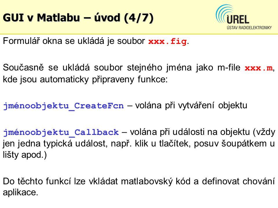 GUI v Matlabu – úvod (4/7) Formulář okna se ukládá je soubor xxx.fig. Současně se ukládá soubor stejného jména jako m-file xxx.m, kde jsou automaticky