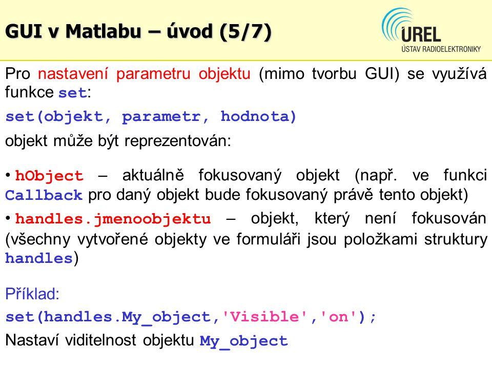 GUI v Matlabu – úvod (5/7) Pro nastavení parametru objektu (mimo tvorbu GUI) se využívá funkce set : set(objekt, parametr, hodnota) objekt může být re