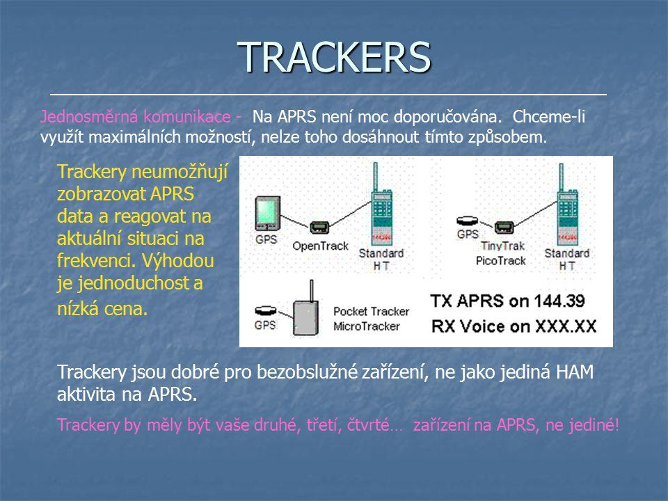 TRACKERS Trackery neumožňují zobrazovat APRS data a reagovat na aktuální situaci na frekvenci. Výhodou je jednoduchost a nízká cena. Trackery jsou dob