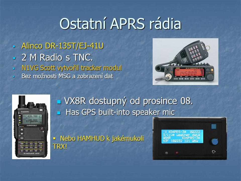Ostatní APRS rádia  Alinco DR-135T/EJ-41U  2 M Radio s TNC.  N1VG Scott vytvořil tracker modul  Bez možnosti MSG a zobrazení dat VX8R dostupný od
