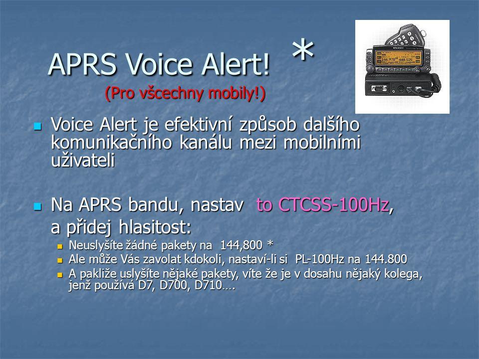 APRS Voice Alert! * Voice Alert je efektivní způsob dalšího komunikačního kanálu mezi mobilními uživateli Voice Alert je efektivní způsob dalšího komu