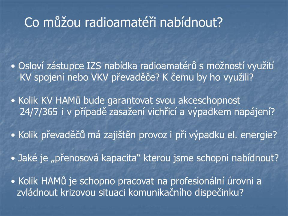 Osloví zástupce IZS nabídka radioamatérů s možností využití KV spojení nebo VKV převaděče? K čemu by ho využili? Kolik KV HAMů bude garantovat svou ak