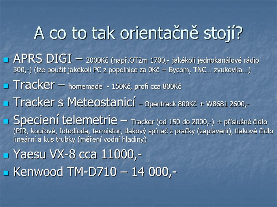A co to tak orientačně stojí? APRS DIGI – 2000Kč (např.OT2m 1700,- jakékoli jednokanálové rádio 300,-) (lze použít jakékoli PC z popelnice za 0Kč + By
