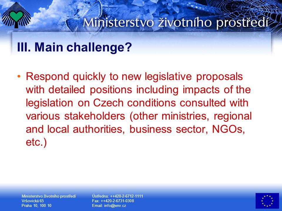 Ministerstvo životního prostředí Vršovická 65 Praha 10, 100 10 Ústředna: ++420-2-6712-1111 Fax: ++420-2-6731-0308 Email: info@env.cz III.