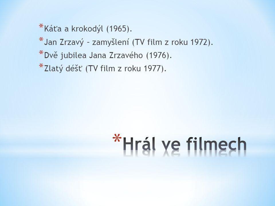 * Káťa a krokodýl (1965). * Jan Zrzavý – zamyšlení (TV film z roku 1972).
