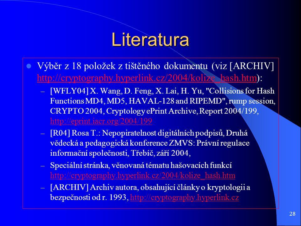 28 Literatura Výběr z 18 položek z tištěného dokumentu (viz [ARCHIV] http://cryptography.hyperlink.cz/2004/kolize_hash.htm): http://cryptography.hyperlink.cz/2004/kolize_hash.htm – [WFLY04] X.