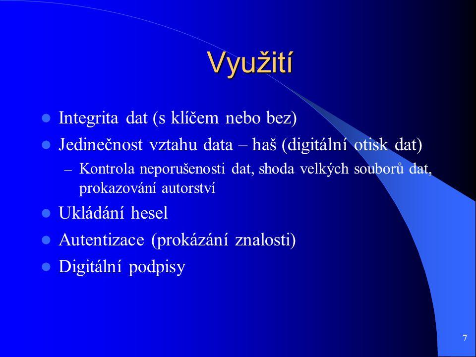 7 Využití Integrita dat (s klíčem nebo bez) Jedinečnost vztahu data – haš (digitální otisk dat) – Kontrola neporušenosti dat, shoda velkých souborů dat, prokazování autorství Ukládání hesel Autentizace (prokázání znalosti) Digitální podpisy
