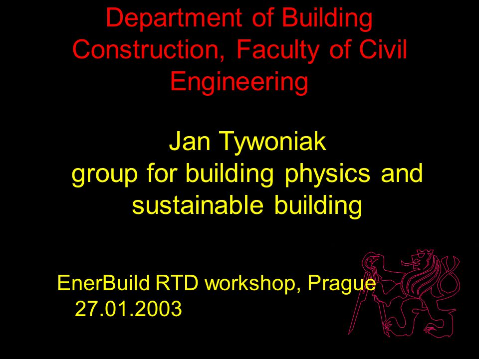 Department of Building Construction, Faculty of Civil Engineering Jan Tywoniak group for building physics and sustainable building EnerBuild RTD workshop, Prague 27.01.2003