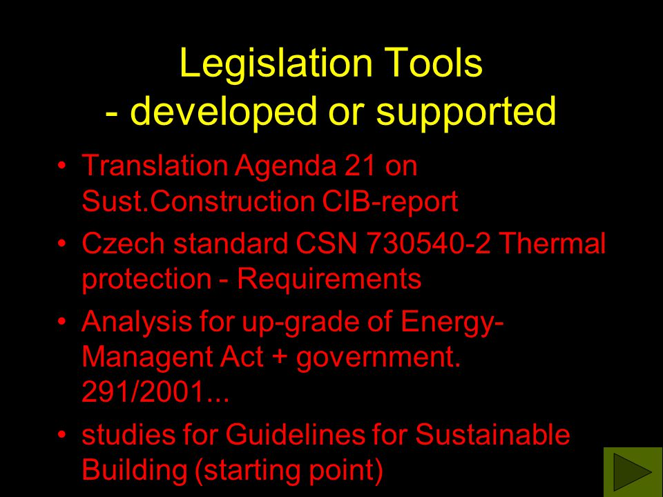 Legislation Tools - developed or supported Translation Agenda 21 on Sust.Construction CIB-report Czech standard CSN 730540-2 Thermal protection - Requ