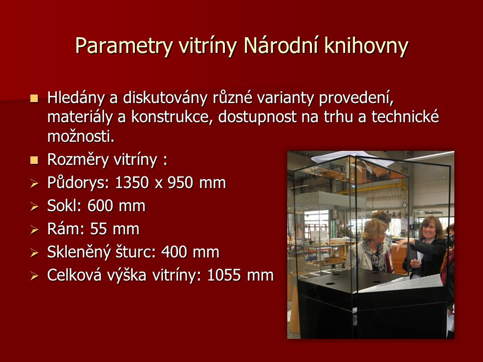 Parametry vitríny Národní knihovny Hledány a diskutovány různé varianty provedení, materiály a konstrukce, dostupnost na trhu a technické možnosti. Hl