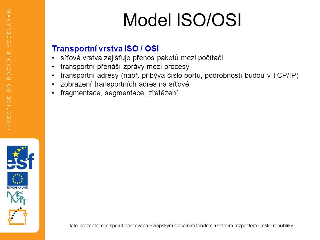 Model ISO/OSI Tato prezentace je spolufinancována Evropským sociálním fondem a státním rozpočtem České republiky. Transportní vrstva ISO / OSI síťová