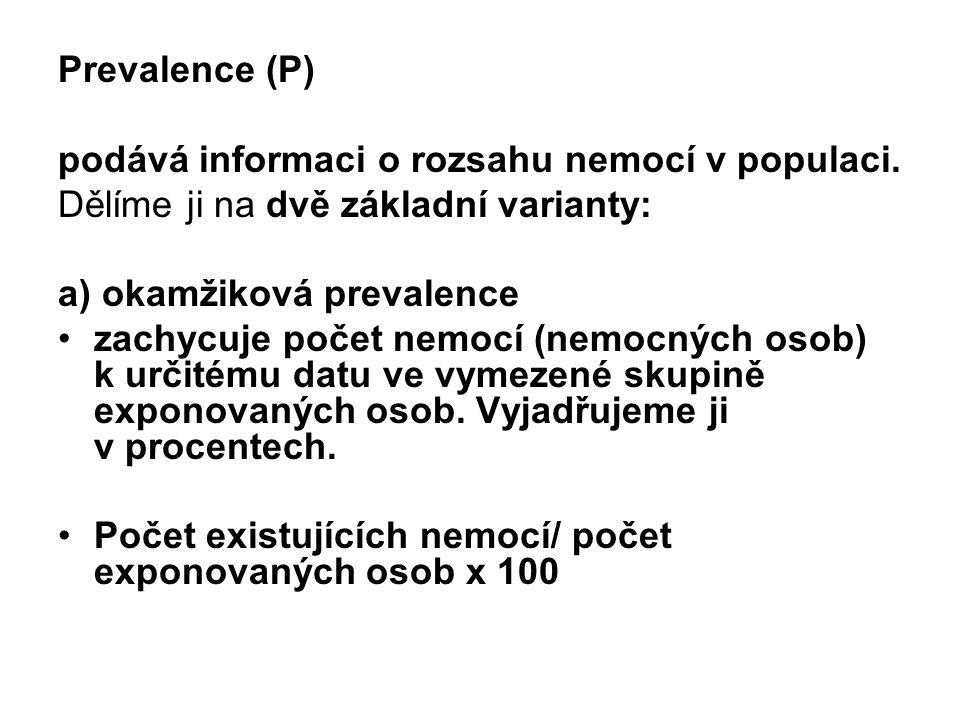 Prevalence (P) podává informaci o rozsahu nemocí v populaci. Dělíme ji na dvě základní varianty: a) okamžiková prevalence zachycuje počet nemocí (nemo