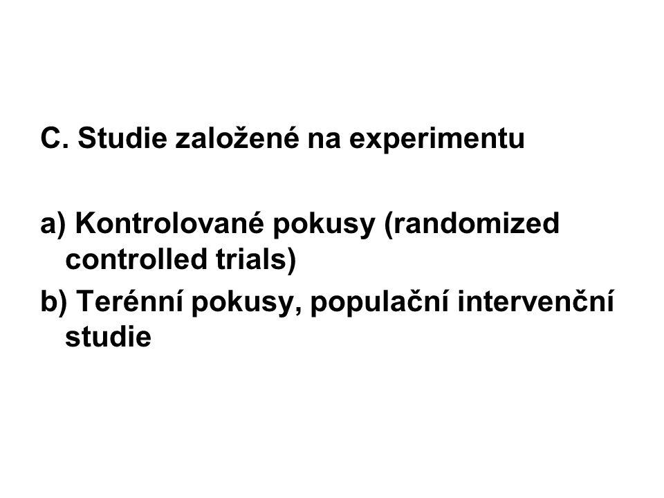 C. Studie založené na experimentu a) Kontrolované pokusy (randomized controlled trials) b) Terénní pokusy, populační intervenční studie