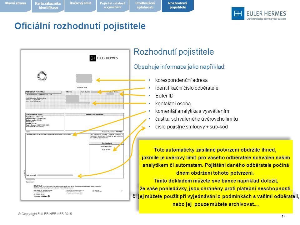 17 Oficiální rozhodnutí pojistitele Rozhodnutí pojistitele Obsahuje informace jako například: korespondenční adresa identifikační číslo odběratele Eul