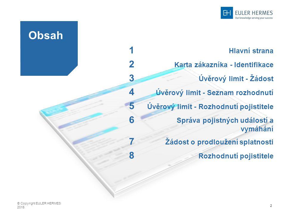 2 Obsah 1 Hlavní strana 2 Karta zákazníka - Identifikace 3 Úvěrový limit - Žádost 4 Úvěrový limit - Seznam rozhodnutí 5 Úvěrový limit - Rozhodnutí poj