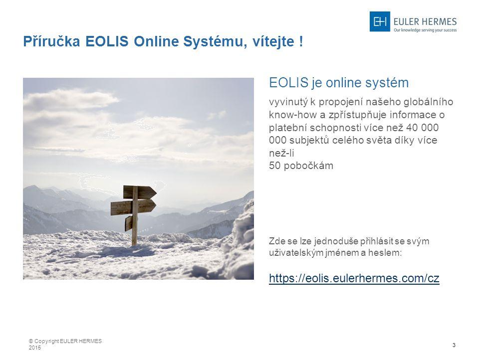 3 Příručka EOLIS Online Systému, vítejte ! EOLIS je online systém vyvinutý k propojení našeho globálního know-how a zpřístupňuje informace o platební