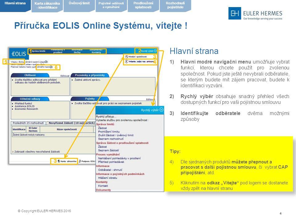 4 Příručka EOLIS Online Systému, vítejte ! Hlavní strana  Hlavní modré navigační menu umožňuje vybrat funkci, kterou chcete použít pro zvolenou spol