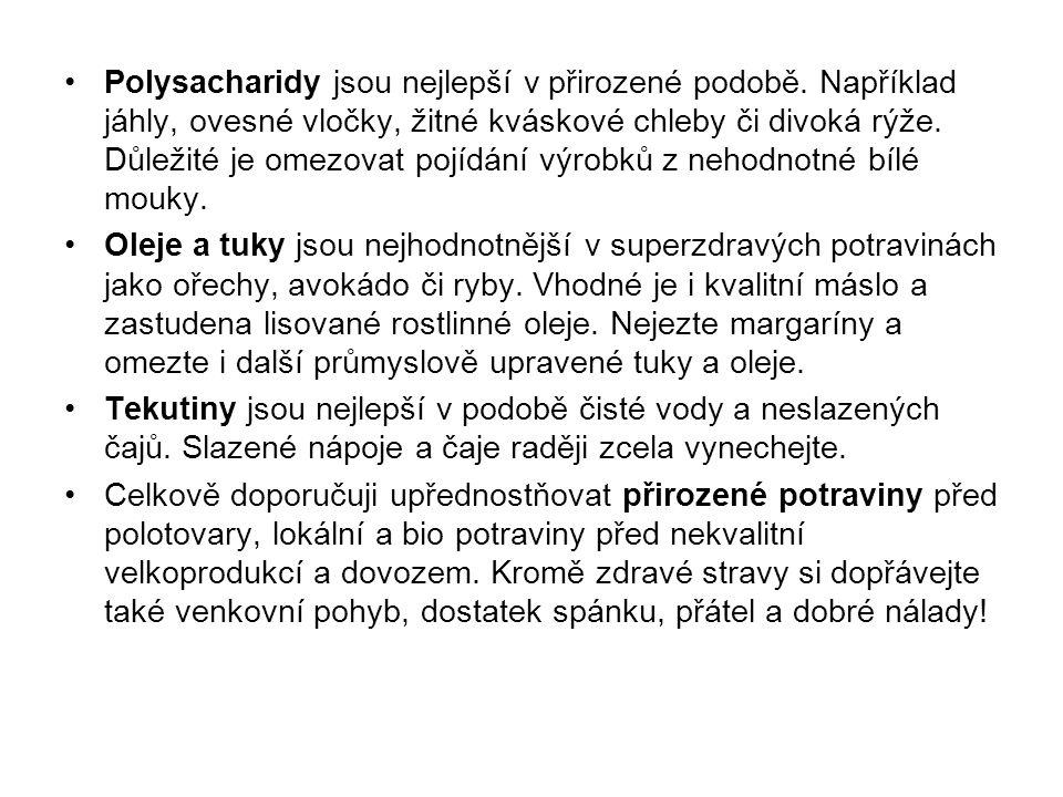 Polysacharidy jsou nejlepší v přirozené podobě. Například jáhly, ovesné vločky, žitné kváskové chleby či divoká rýže. Důležité je omezovat pojídání vý