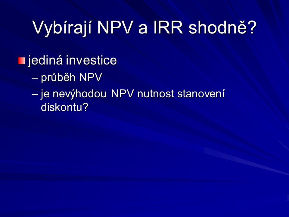 Vybírají NPV a IRR shodně.