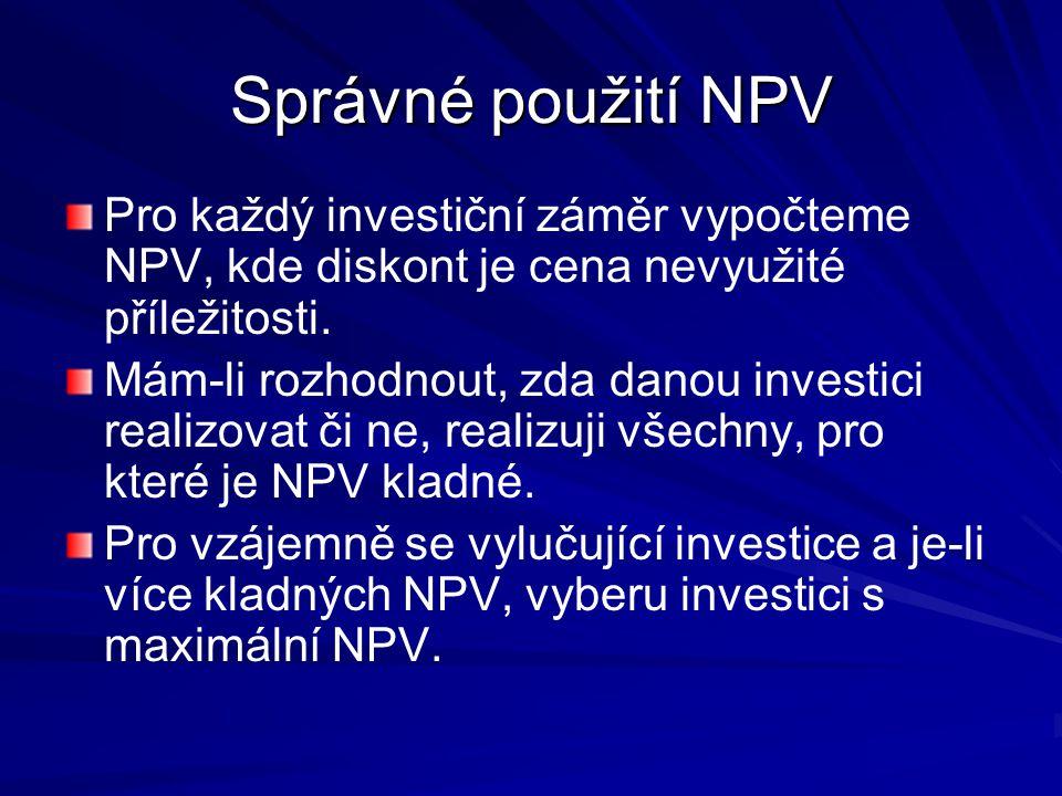 Správné použití NPV Pro každý investiční záměr vypočteme NPV, kde diskont je cena nevyužité příležitosti.