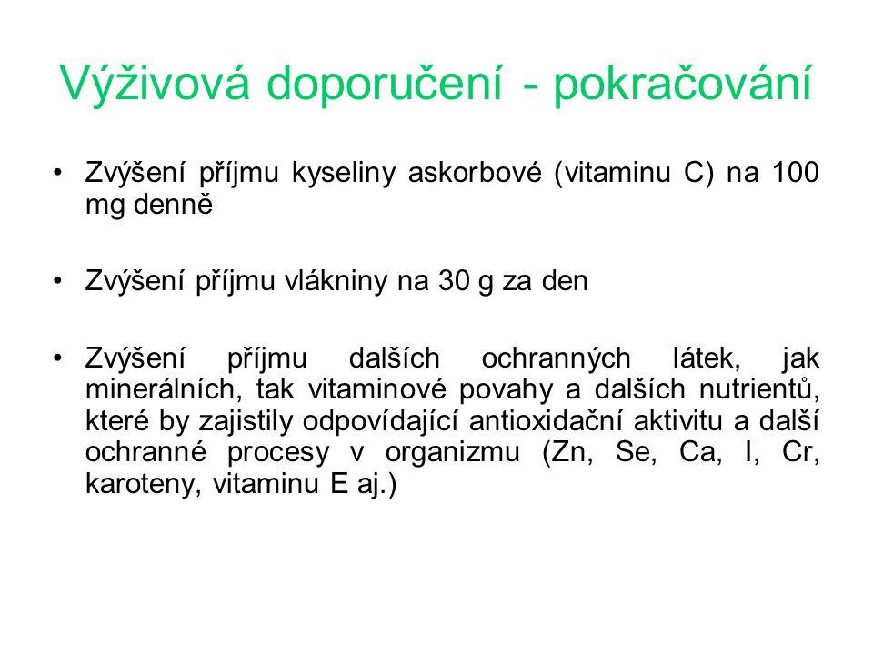 Výživová doporučení - pokračování Zvýšení příjmu kyseliny askorbové (vitaminu C) na 100 mg denně Zvýšení příjmu vlákniny na 30 g za den Zvýšení příjmu