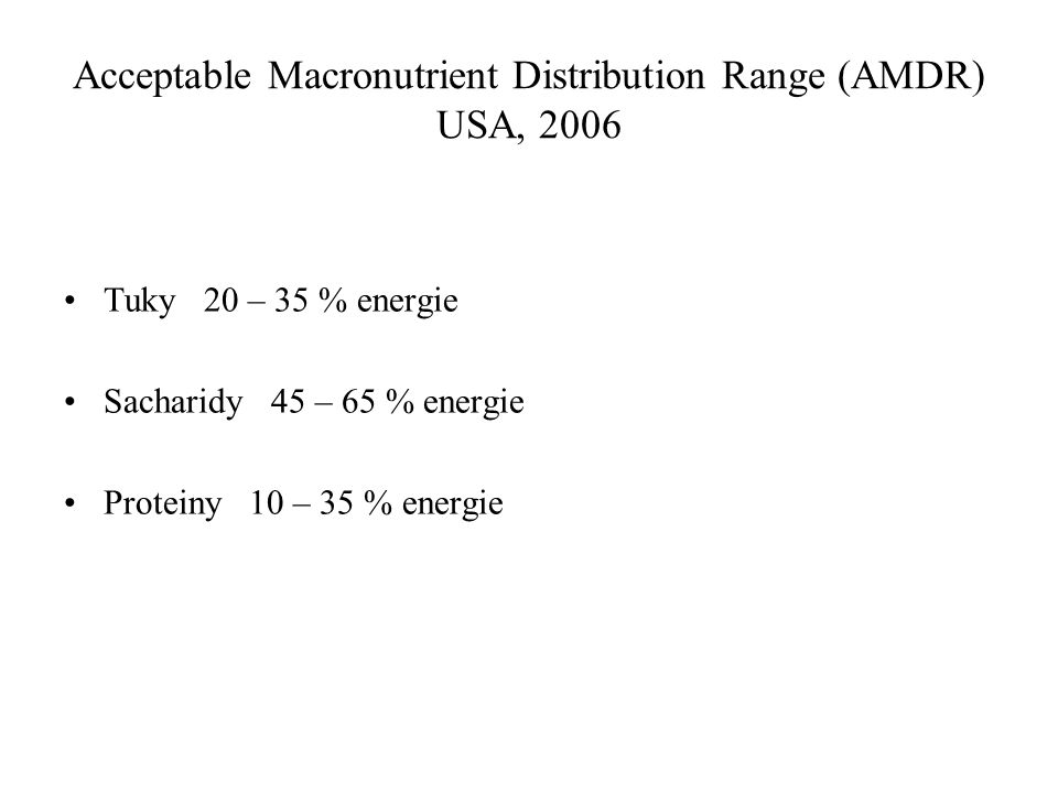 Acceptable Macronutrient Distribution Range (AMDR) USA, 2006 Tuky 20 – 35 % energie Sacharidy 45 – 65 % energie Proteiny 10 – 35 % energie