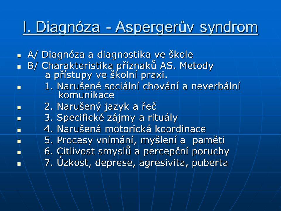 Diagnóza a diagnostika Základními klinickými příznaky jsou (Lorna Wingová, 1981, doplněno Thorová, 2006): Základními klinickými příznaky jsou (Lorna Wingová, 1981, doplněno Thorová, 2006): nedostatek empatie, egocentrismus nedostatek empatie, egocentrismus snížená adaptabilita (kompenzovaná rigidním chováním ve formě rituálů) snížená adaptabilita (kompenzovaná rigidním chováním ve formě rituálů) jednoduchá, nepatřičná a jednostranná interakce jednoduchá, nepatřičná a jednostranná interakce omezená, případně neexistující schopnost navazovat a udržet si přátelství omezená, případně neexistující schopnost navazovat a udržet si přátelství obtížné chápání společenských pravidel obtížné chápání společenských pravidel pedantsky přesná, jednotvárná řeč, problém v oblasti pragmatického užívání řeči (opožděný vývoj řeči být může i nemusí) pedantsky přesná, jednotvárná řeč, problém v oblasti pragmatického užívání řeči (opožděný vývoj řeči být může i nemusí) nedostatečná neverbální komunikace nedostatečná neverbální komunikace hluboký (ulpívavý) zájem o specifickou skutečnost či předmět hluboký (ulpívavý) zájem o specifickou skutečnost či předmět nemotornost, nepřirozené pozice nemotornost, nepřirozené pozice