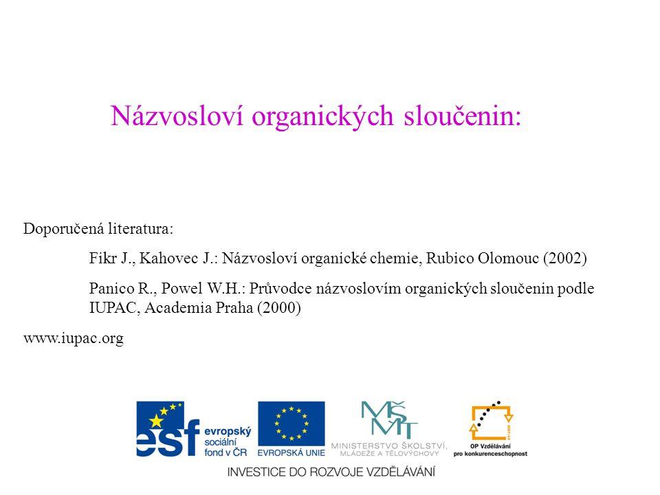 Názvosloví organických sloučenin: Doporučená literatura: Fikr J., Kahovec J.: Názvosloví organické chemie, Rubico Olomouc (2002) Panico R., Powel W.H.