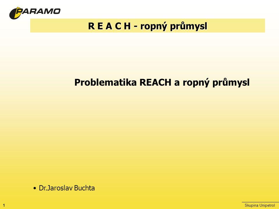1Skupina Unipetrol R E A C H - ropný průmysl Problematika REACH a ropný průmysl Dr.Jaroslav Buchta