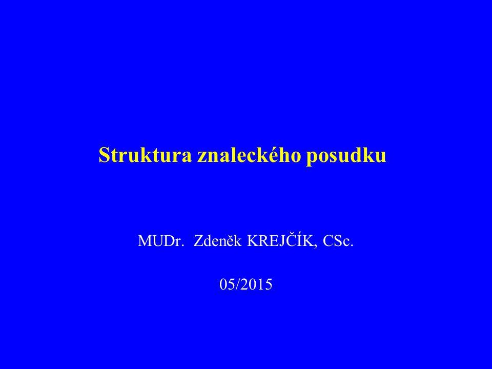 Struktura znaleckého posudku MUDr. Zdeněk KREJČÍK, CSc. 05/2015