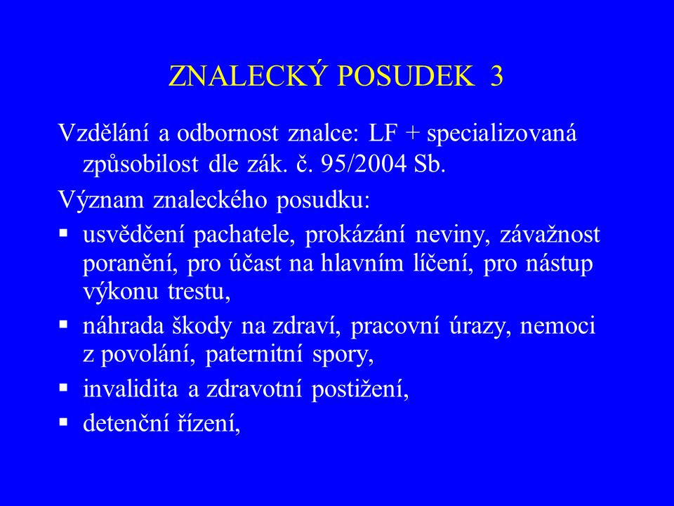 ZNALECKÝ POSUDEK 3 Vzdělání a odbornost znalce: LF + specializovaná způsobilost dle zák. č. 95/2004 Sb. Význam znaleckého posudku:  usvědčení pachate