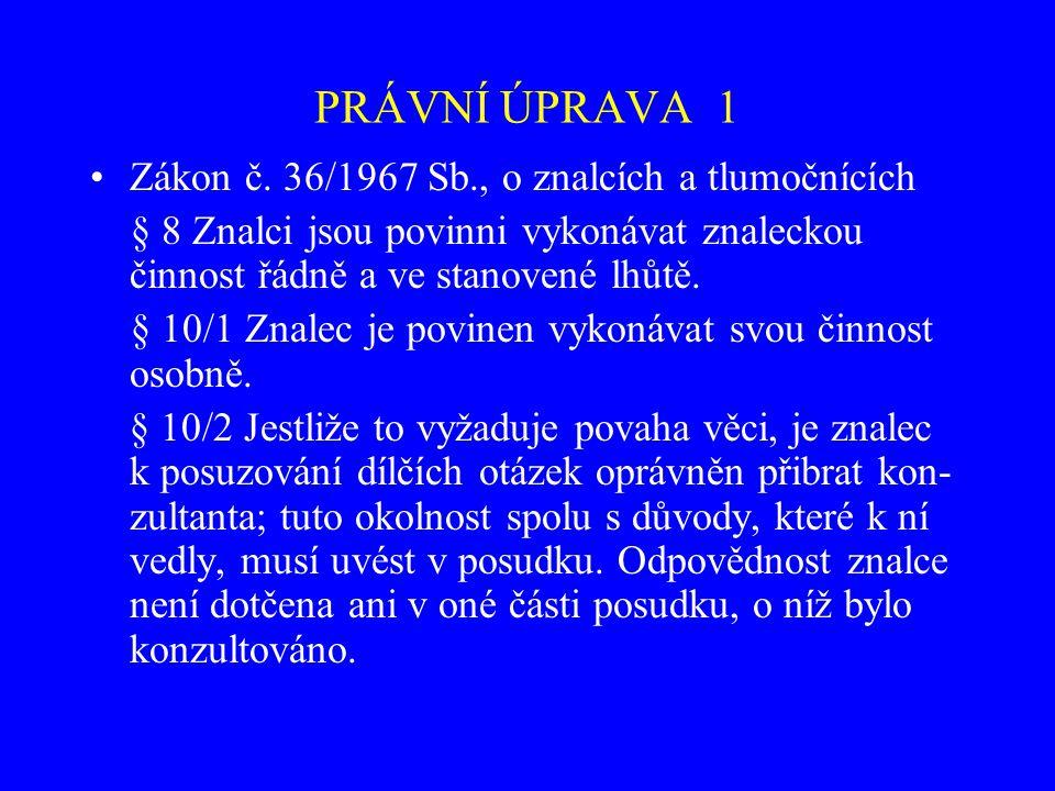 PRÁVNÍ ÚPRAVA 1 Zákon č. 36/1967 Sb., o znalcích a tlumočnících § 8 Znalci jsou povinni vykonávat znaleckou činnost řádně a ve stanovené lhůtě. § 10/1