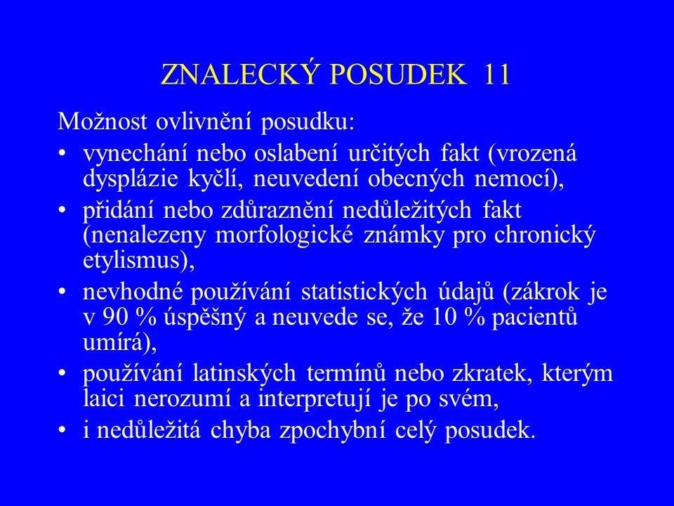 ZNALECKÝ POSUDEK 11 Možnost ovlivnění posudku: vynechání nebo oslabení určitých fakt (vrozená dysplázie kyčlí, neuvedení obecných nemocí), přidání neb
