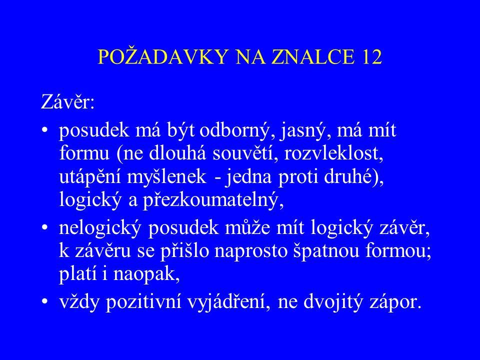 POŽADAVKY NA ZNALCE 12 Závěr: posudek má být odborný, jasný, má mít formu (ne dlouhá souvětí, rozvleklost, utápění myšlenek - jedna proti druhé), logi