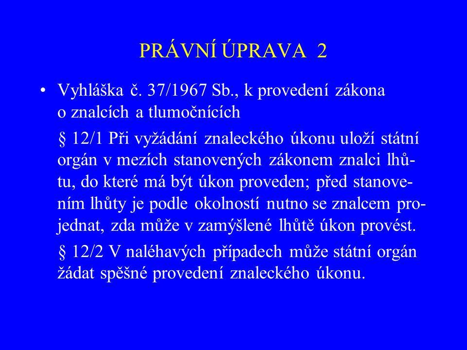 PRÁVNÍ ÚPRAVA 2 Vyhláška č. 37/1967 Sb., k provedení zákona o znalcích a tlumočnících § 12/1 Při vyžádání znaleckého úkonu uloží státní orgán v mezích