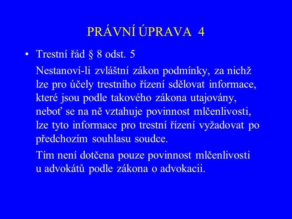 PRÁVNÍ ÚPRAVA 4 Trestní řád § 8 odst. 5 Nestanoví-li zvláštní zákon podmínky, za nichž lze pro účely trestního řízení sdělovat informace, které jsou p