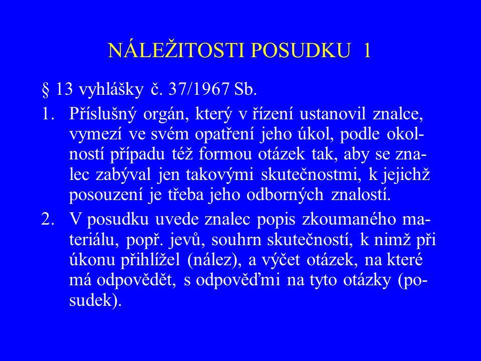 ZNALECKÝ POSUDEK 5 Znalecký posudek:  pro orgány veřejné moci,  soukromý.