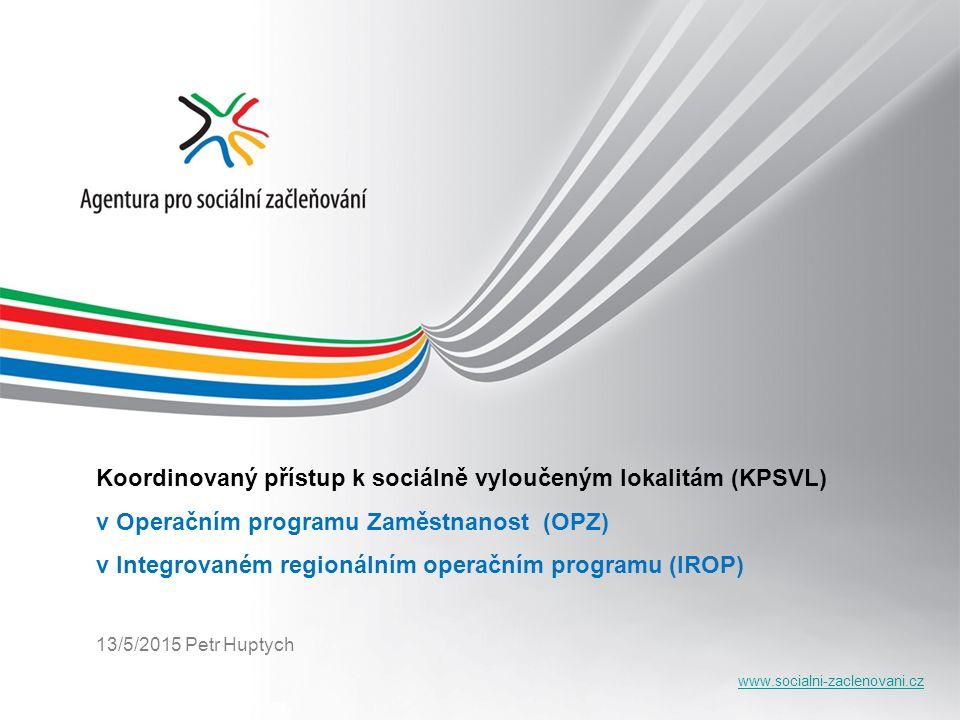 www.socialni-zaclenovani.cz Koordinovaný přístup k sociálně vyloučeným lokalitám (KPSVL) v Operačním programu Zaměstnanost (OPZ) v Integrovaném region