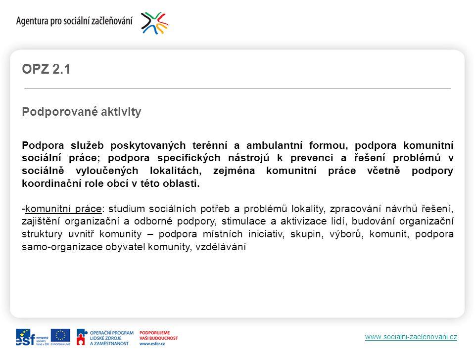 www.socialni-zaclenovani.cz OPZ 2.1 Podporované aktivity Podpora služeb poskytovaných terénní a ambulantní formou, podpora komunitní sociální práce; p