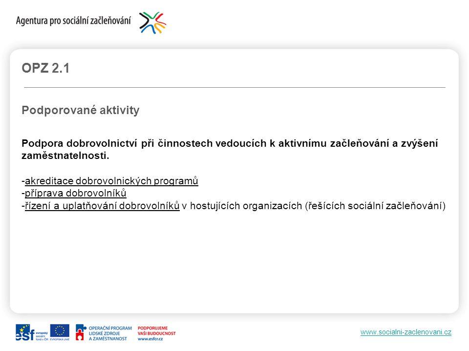 www.socialni-zaclenovani.cz OPZ 2.1 Podporované aktivity Podpora dobrovolnictví při činnostech vedoucích k aktivnímu začleňování a zvýšení zaměstnatel