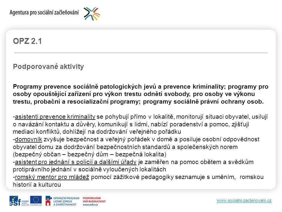 www.socialni-zaclenovani.cz OPZ 2.1 Podporované aktivity Programy prevence sociálně patologických jevů a prevence kriminality; programy pro osoby opou
