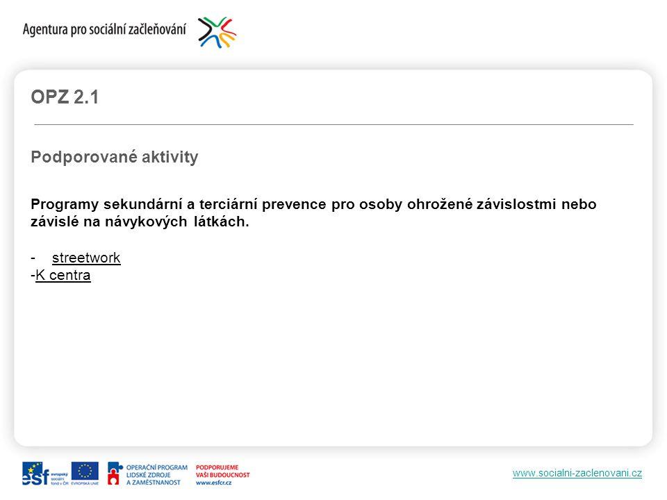www.socialni-zaclenovani.cz OPZ 2.1 Podporované aktivity Programy sekundární a terciární prevence pro osoby ohrožené závislostmi nebo závislé na návyk