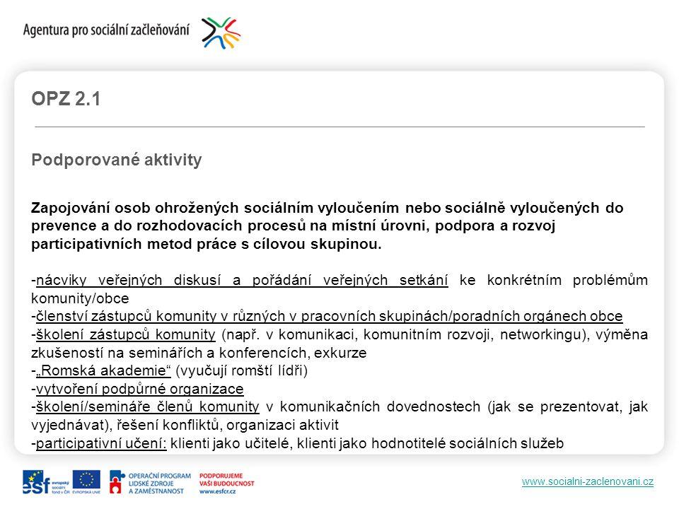 www.socialni-zaclenovani.cz OPZ 2.1 Podporované aktivity Zapojování osob ohrožených sociálním vyloučením nebo sociálně vyloučených do prevence a do ro