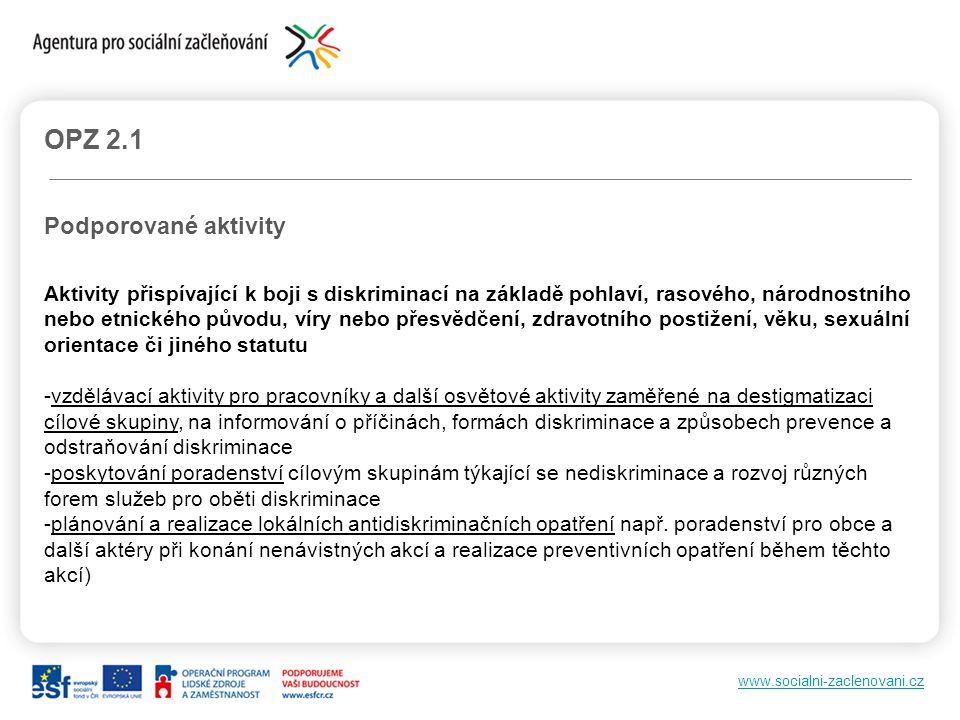 www.socialni-zaclenovani.cz OPZ 2.1 Podporované aktivity Aktivity přispívající k boji s diskriminací na základě pohlaví, rasového, národnostního nebo