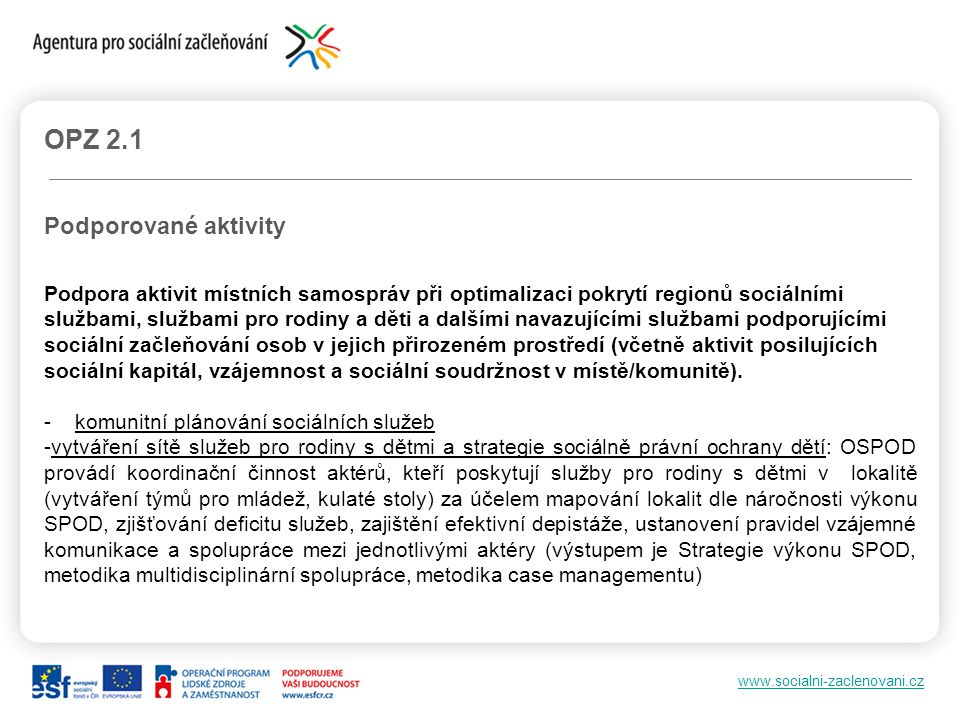 www.socialni-zaclenovani.cz OPZ 2.1 Podporované aktivity Podpora aktivit místních samospráv při optimalizaci pokrytí regionů sociálními službami, služ